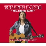 「THE BEST BANG!!」-ASIA LIMITED BANG!!-