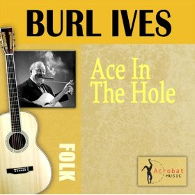 Burl Ives(An Ace In The Hole)