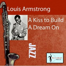 Louis Armstrong(A Kiss To Build A Dream On)
