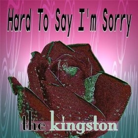 Kingston(Hard to say I`m sorry)