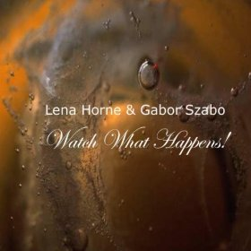 Lena Horne & Gabor Szabo(Watch What Happens)