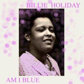 Billie Holiday (Am I Blue?)